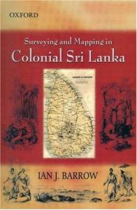 Ian J Barrow, Surveying and Mapping in Sri Lanka 1800-1900